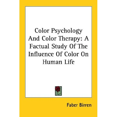Color Psychology and Color Therapy: A Factual Study of the Influence of Color on Human Life Book