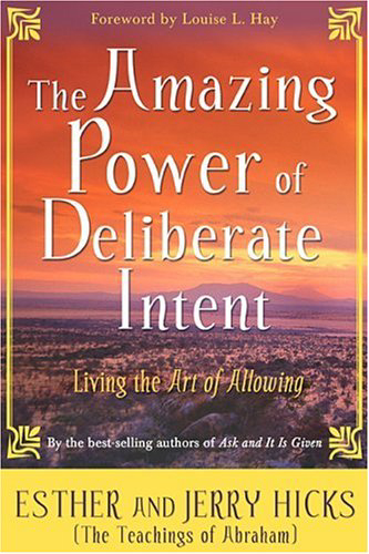 The Amazing Power of Deliberate Intent: Living the Art of Allowing Book