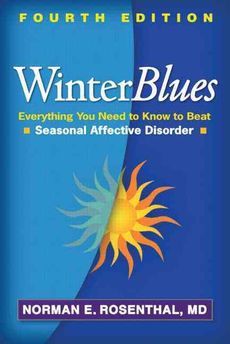 Winter Blues: Everything You Need to Know to Beat Seasonal Affective Disorder Book