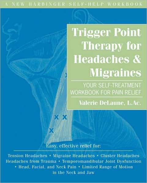 Trigger Point Therapy for Headaches & Migraines: Your Self-Treatment Workbook for Pain Relief Book