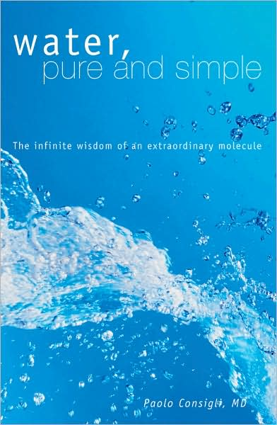 Water, Pure and Simple: The Infinite Wisdom of an Extraordinary Molecule Book