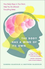 The Body Has a Mind of Its Own: How Body Maps in Your Brain Help You Do (Almost) Everything Better Book
