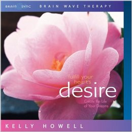 Fulfill Your Heart's Desire - Create The Life of Your Dreams CD