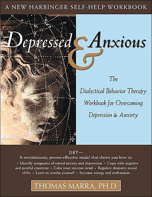 Depressed and Anxious: The Dialectical Behavior Therapy Workbook for Overcoming Depression & Anxiety Book