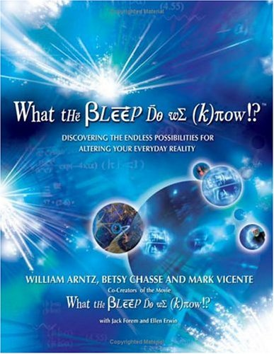 What the Bleep Do We Know!?™ : Discovering the Endless Possibilities for Altering Your Everyday Reality Book
