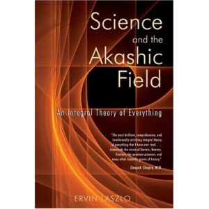 Science and the Akashic Field: An Integral Theory of Everything Book