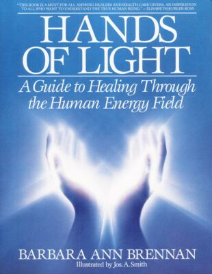 Hands of Light: A Guide to Healing Through the Human Energy Field Book