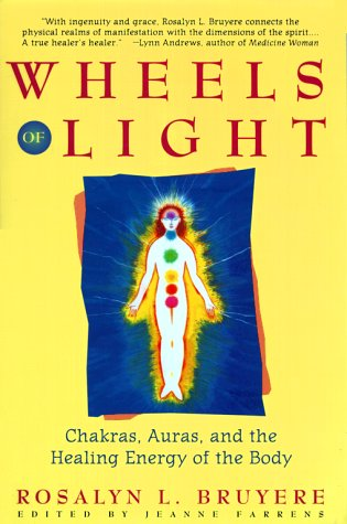 Wheels of Light: Chakras, Auras, and the Healing Energy of the Body Book