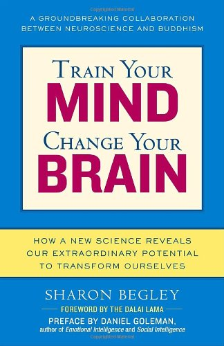 Train Your Mind, Change Your Brain: How a New Science Reveals Our Extraordinary Potential to Transform Ourselves Book