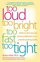 Too Loud, Too Bright, Too Fast, Too Tight: What to Do If You Are Sensory Defensive in an Overstimulating World Book