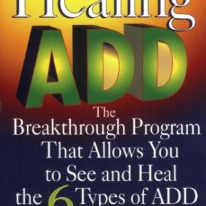 Healing ADD: The Breakthrough Program That Allows You To See & Heal The 6 Types of ADD Book