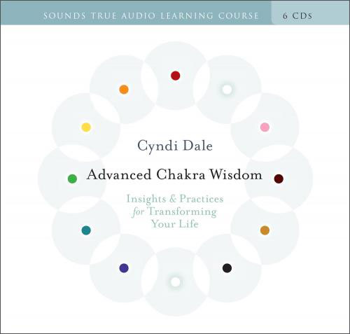 Advanced Chakra Wisdom CD - Insights & Practices for Transforming Your Life - 6 CD Set