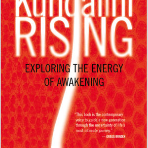 Kundalini Rising: Exploring the Energy of Awakening Book