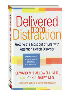 Delivered from Distraction : Getting the Most out of Life with Attention Deficit Disorder Book