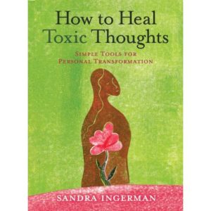 How to Heal Toxic Thoughts: Simple Tools for Personal Transformation Book