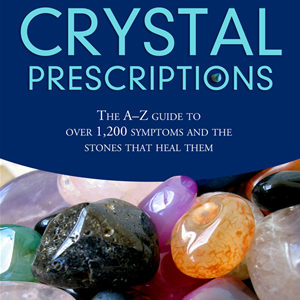 Crystal Prescriptions: The A-Z Guide to Over 1,200 Symptoms and Their Healing Crystals Book