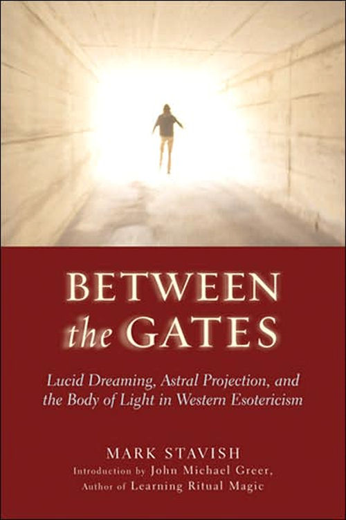 Between the Gates: Lucid Dreaming, Astral Projection, and the Body of Light in Western Esotericism Book