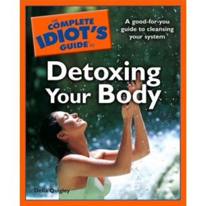 The Complete Idiot's Guide to Detoxing Your Body Book