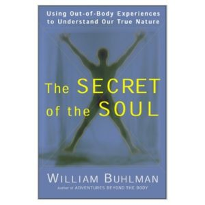 The Secret of the Soul : Using Out-of-Body Experiences to Understand Our True Nature Book