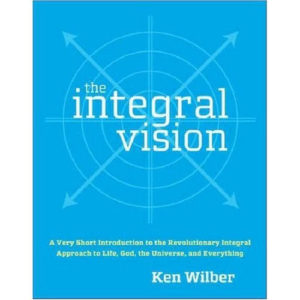 The Integral Vision: A Very Short Introduction to the Revolutionary Integral Approach to Life, God, the Universe, and Everything Book