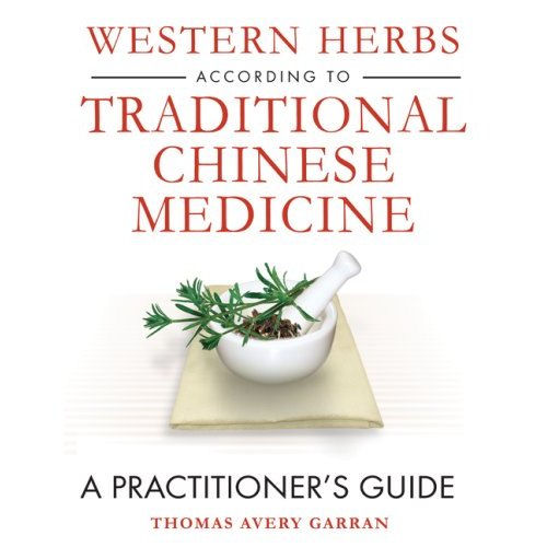 Western Herbs According to Traditional Chinese Medicine: A Practitioner's Guide Book