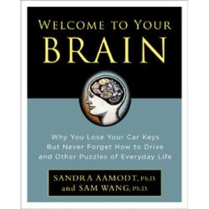 Welcome to Your Brain: Why You Lose Your Car Keys but Never Forget How to Drive and Other Puzzles of Everyday Life Book