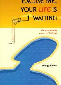Excuse Me, Your Life is Waiting : The Astonishing Power of Feelings Book
